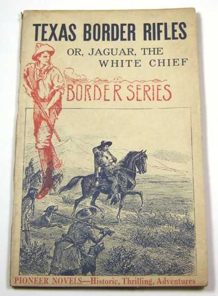 Image for Texas Border Rifles: or, Jaguar, the White Chief (Pioneer Novels: Border Series)
