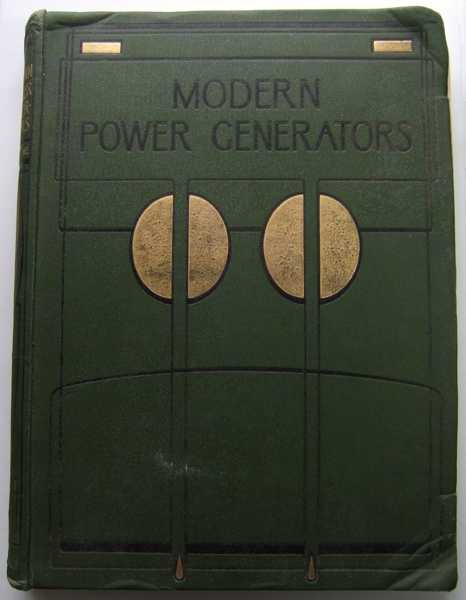 Image for Modern Power Generators, Volume 1: Steam Electric and Internal-Combustion and Their Application to Present-Day Requirements