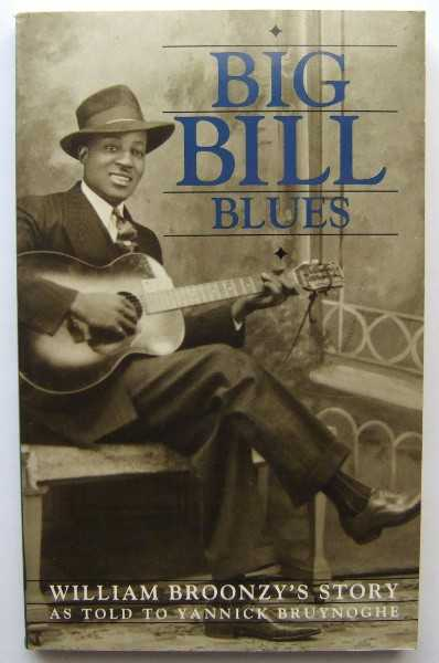 Image for Big Bill Blues: William Broonzy's Story as Told to Yannick Bruynoghe