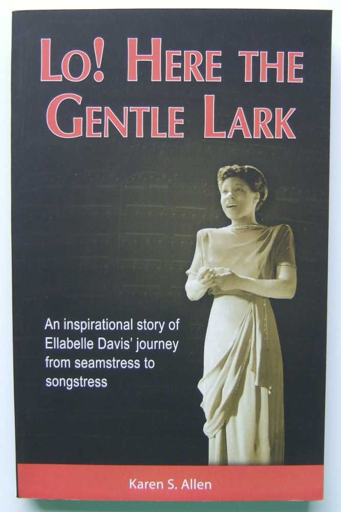 Image for Lo! Here the Gentle Lark: An Inspirational Story of Ellabelle Davis' Journey from Seamtress to Songstress