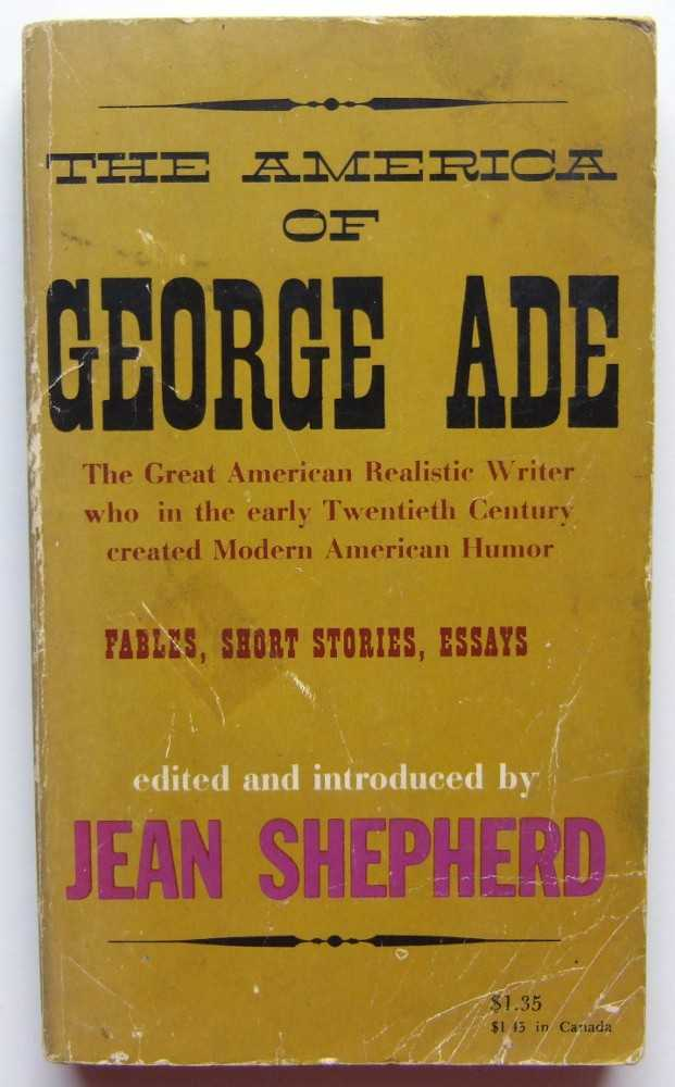 Image for The America of George Ade, 1866-1944: Fables, Short Stories, Essays
