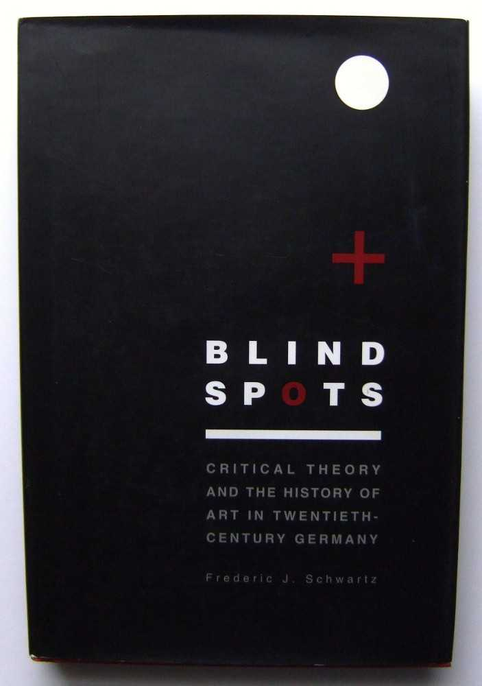 Image for Blind Spots: Critical Theory and the History of Art in Twentieth-Century Germany