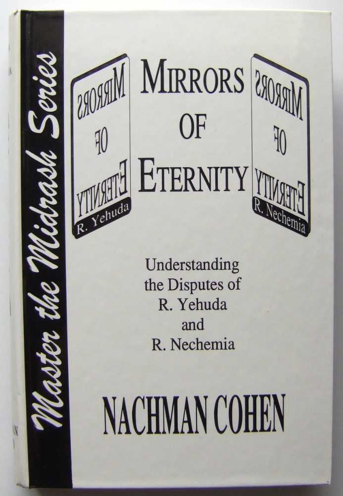 Image for Mirrors of Eternity: Understanding the Disputes of R. Yehuda and R. Nechemia (Master the Midrash Series)